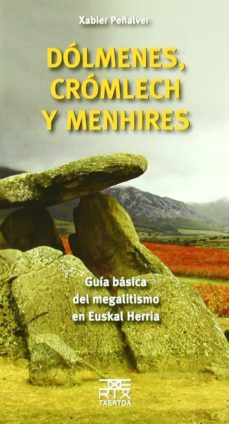 dolmenes, cromlech y menhires: guia basica del megalitismo en eus kal herria-xabier peñalver-9788471484918