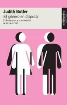 el genero en disputa:el feminismo y la subversion de la identidad-judith butler-9788449320309