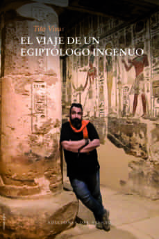 el viaje de un egiptologo ingenuo-tito vivas-9788412055849