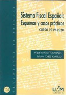 sistema fiscal español: esquemas y casos prácticos curso 2019-202 0-miguel angoitia grijalba-paloma torres portillo-9788483447109