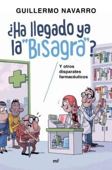 ¿ha llegado ya la bisagra?: y otros disparates farmaceuticos-guillermo navarro-9788427043152
