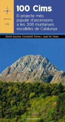 100 cims: el projecte mes popular d ascensions a les 308 muntanyes escollides de catalunya-fermi azcona vilatoba-constanti torres-9788490347966