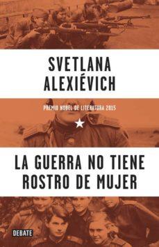 la guerra no tiene rostro de mujer-svetlana aleksievich-9788499925752