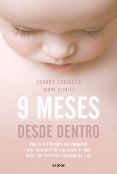 9 meses desde dentro: una guia diferente del embarazo para descubrir lo que siente tu hijo desde las primeras semanas de    vida-eduard gratacos-carme escales-9788449333446
