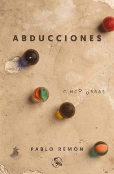 abducciones cinco obras: la abduccion de luis guzman - 40 años de paz - barbados, etcetera - el tratamiento - los mariachis-pablo remon-9788495291592