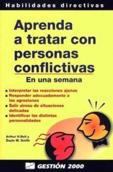 aprenda a tratar con personas conflictivas en una semana: interpr etar las reacciones ajenas, responder adecuadamente a las agresiones-arthur h. bell-dayle smith-9788480884228
