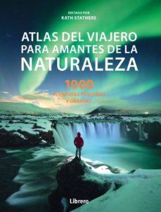 atlas del viajero para amantes de la naturaleza:100 aventuras pequeñas y grandes-kate stathers-9789463593052