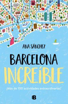barcelona increible: mas de 100 actividades extrairdinarias-ana sanchez-9788466667043