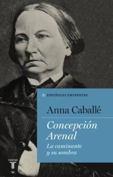 concepción arenal (colección españoles eminentes)-anna caballe-9788430619283