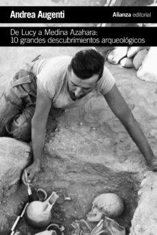 de lucy a medina azahara: 10 grandes descubrimientos arqueologicos-andrea augenti-9788491819073