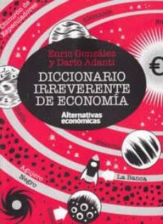 diccionario irreverente de economía-enric gonzalez-dario adanti-9788461706471