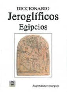 diccionario jeroglificos egipcios-angel sanchez rodriguez-9788488676917