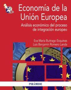 economia de la union europea: analisis economico del proceso de i ntegracion europeo-eva maria buitrago esquinas-luis benjamin romero landa-9788436828283