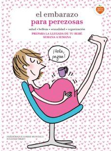 el embarazo para perezosas-frederique corre-montagu-soledad bravi-9788416177653