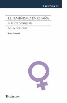 el feminismo en españa: la lenta conquista de un derecho-anna caballe-9788437631301