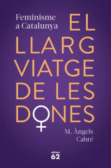 el llarg viatge de les dones. feminisme a catalunya-maría ángeles cabré castells-9788429778373