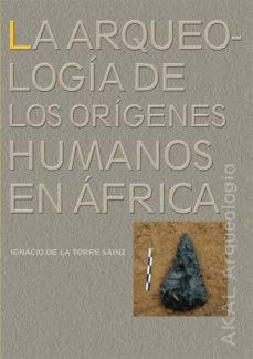 la arqueologia de los origenes humanos en africa-ignacio de la torre-9788446027393