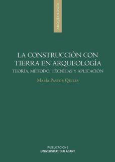 la construccion con tierra en arqueologia: teoria, metodo, tecnica y aplicacion-maría pastor quiles-9788497175418