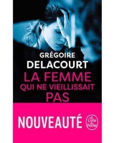 la femme qui ne vieillissait pas-gregoire delacourt-9782253100393