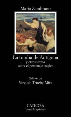 la tumba de antigona y otros textos sobre el personaje tragico-maria zambrano-9788437630380
