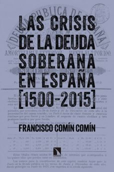 las crisis de la deuda soberana en españa (1500-2015)-francisco comin comin-9788490970997
