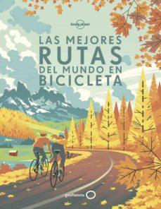 las mejores rutas del mundo en bicicleta (lonely planet)-9788408170228
