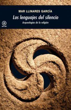 los lenguajes del silencio: arqueologias de la religion-maria del mar llinares-9788446032731
