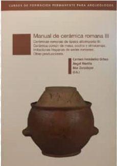 manual de ceramica romana iii: ceramicas romanas de epoca altoimperial iii: ceramica comun de mesa, cocina y almacenaje.   imitaciones hispanas de producciones romanas universales-carmen fernandez ochoa-mar zarzalejos prieto-9788445136430