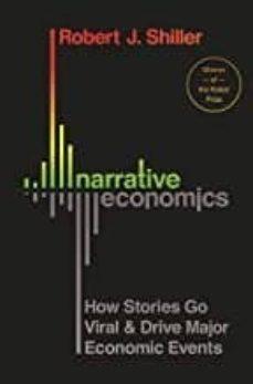 narrative economics : how stories go viral and drive major economic events-robert j. shiller-9780691182292