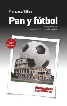 pan y fútbol: el deporte rey, espejo de la economía global-francesc trillas jane-9788409022304