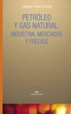 petroleo y gas natural: industria, mercados y precios-enrique parra iglesias-9788446017684