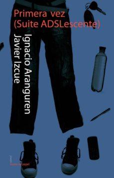 primera vez. suiteadslescente-ignacio aranguren-javier izcue argandoña-9788498453102