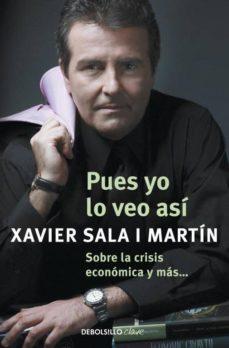 pues yo lo veo asi: sobre la crisis economica y mas-xavier sala i martin-9788499087931
