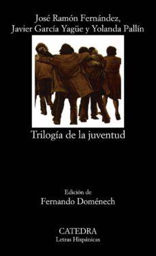 trilogia de la juventud-jose ramon fernandez-javier garcia yagüe-yolanda pallin-9788437639673