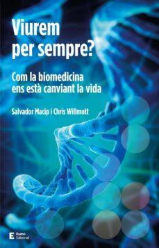viurem per sempre? com la biomedicina ens està canviant la vida-chris willmott-salvador macip-9788497666923