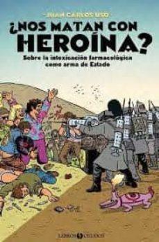 ¿nos matan con heroína?-juan carlos uso arnal-9788460834809