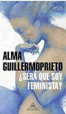 ¿será que soy feminista?-alma guillermoprieto-9788439737094
