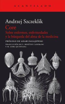 core: sobre enfermos, enfermedades y la busqueda del alma de la m edina-andrezj szczeklik-9788415277835