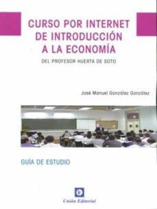 curso por internet de introduccion a la economia del profesor huerta de soto: guia de estudio (2ª ed.)-josé manuel gonzález gonzález-9788472096714
