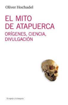 el mito de atapuerca-oliver hochadel-9788493969547