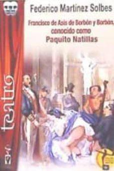 francisco de asis de borbon y borbon conocido como paquito natillas-federico mart�nez solbes-9788416107544