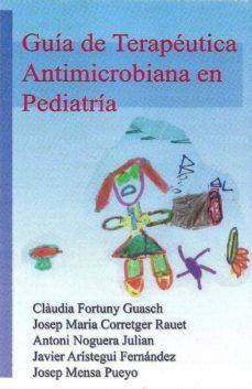 guia de terapeutica antimicrobiana en pediatria 2019-j. - corretger, j. - fortuny, c. - arístegui, j. - noguera, a. mensa-9788488825254