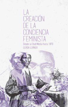 la creacion de la conciencia feminista, desde la edad media hasta 1870-gerda lerner-9788416946310