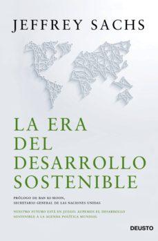la era del desarrollo sostenible: nuestro futuro esta en juego. aupemos el desarrollo sostenible a la agenda politica mundial-jeffrey sachs-9788423421800