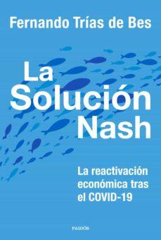 la solucion nash: la reactivacion economica tras el covid-19-fernando trias de bes-9788449337413