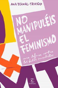 no manipuléis el feminismo-ana bernal triviño-9788467057034