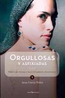 orgullosas y asfixiadas: mujeres que abrazan o huyen del judaismo ultraortodoxo-anna garcia nuñez-9788415088233