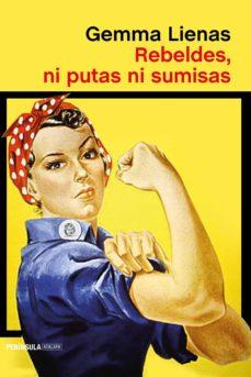 rebeldes, ni putas ni sumisas-gemma lienas-9788499426778