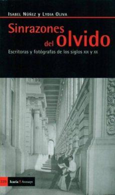 sin razones del olvido: escritoras y fotografas de los siglos xix y xx-isabel nuñez-9788498882988
