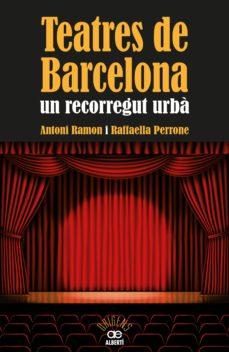 teatres de barcelona-antoni ramon-raffaela perrone-9788472460973